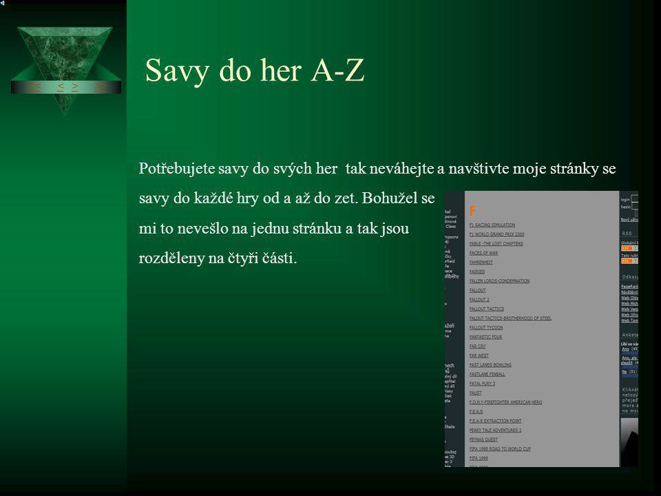 Češtiny do her A-Z << >><>>> Nebaví vás hry z anglickým jazykem či s pouze českými titulky tak to potřebujete moje stránky kde najdete češtiny do snad