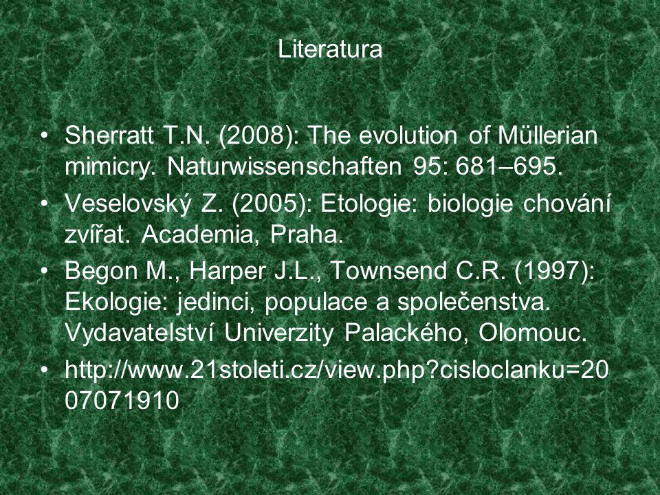 Literatura Sherratt T.N. (2008): The evolution of Müllerian mimicry. Naturwissenschaften 95: 681–695. Veselovský Z. (2005): Etologie: biologie chování