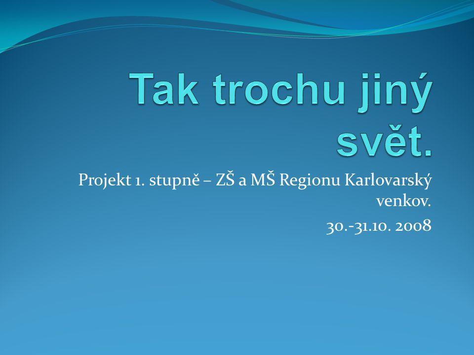 Projekt 1. stupně – ZŠ a MŠ Regionu Karlovarský venkov. 30.-31.10. 2008