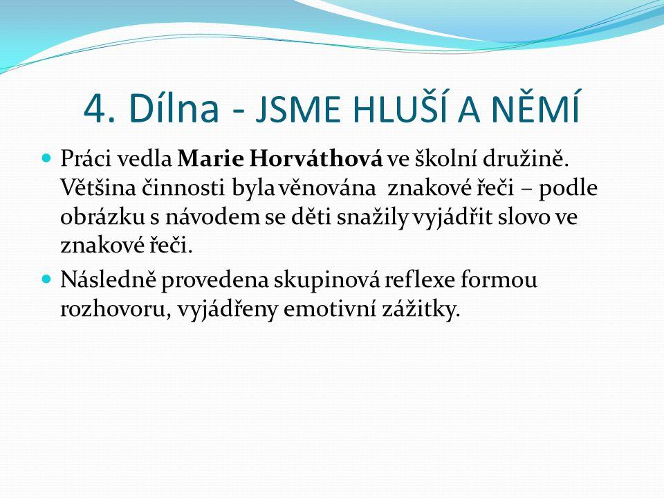 4. Dílna - JSME HLUŠÍ A NĚMÍ Práci vedla Marie Horváthová ve školní družině. Většina činnosti byla věnována znakové řeči – podle obrázku s návodem se