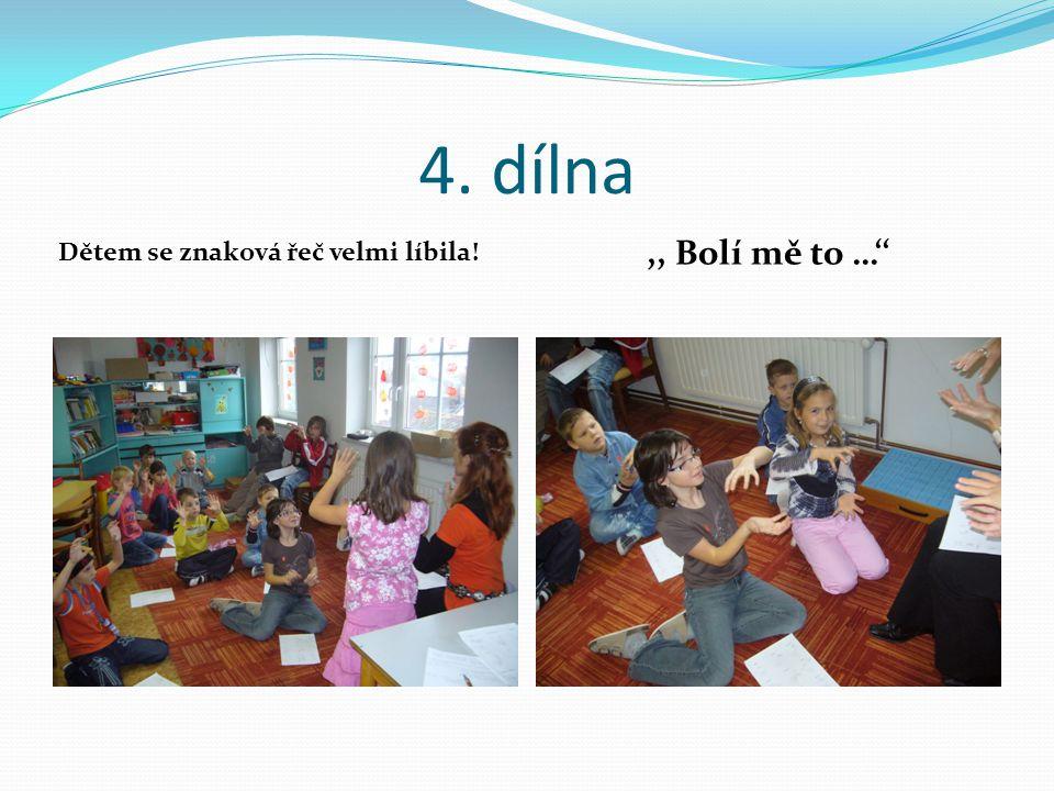 4. dílna Dětem se znaková řeč velmi líbila!,, Bolí mě to …''