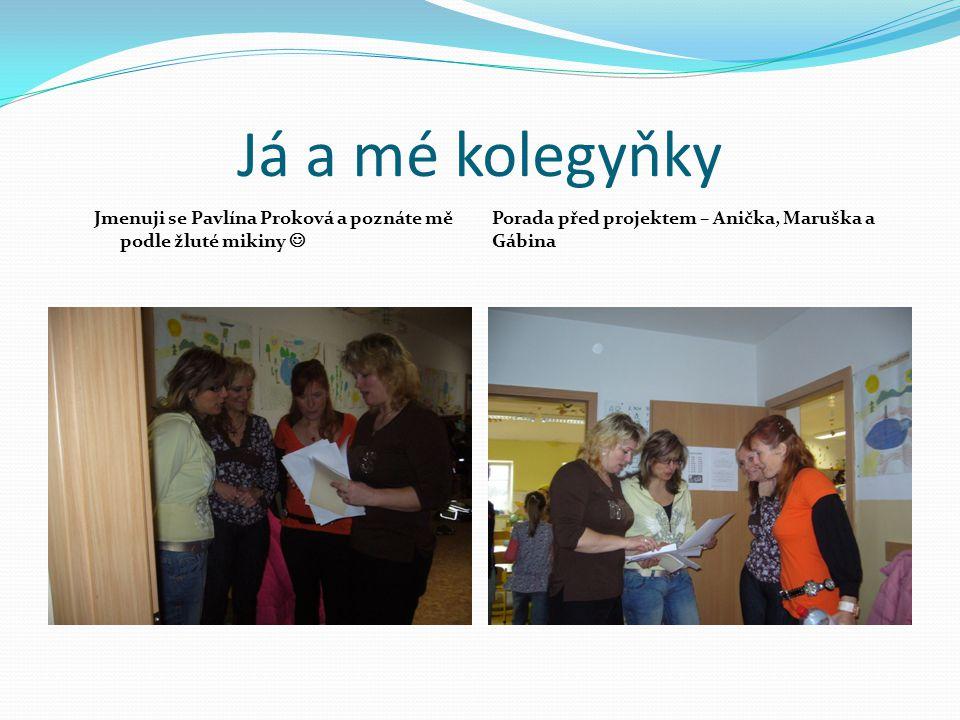 Já a mé kolegyňky Jmenuji se Pavlína Proková a poznáte mě podle žluté mikiny Porada před projektem – Anička, Maruška a Gábina