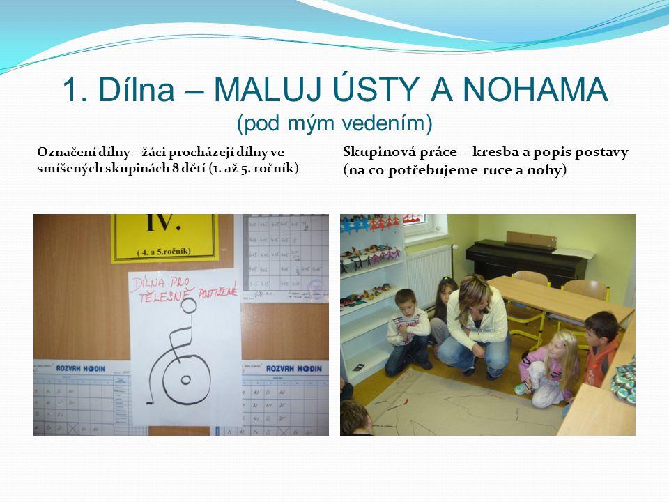 1. Dílna – MALUJ ÚSTY A NOHAMA (pod mým vedením) Označení dílny – žáci procházejí dílny ve smíšených skupinách 8 dětí (1. až 5. ročník) Skupinová prác