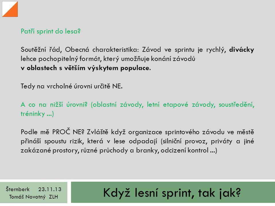 Když lesní sprint, tak jak.Šternberk 23.11.13 Tomáš Novotný ZLH Trať je tedy záměrně velmi snadná.