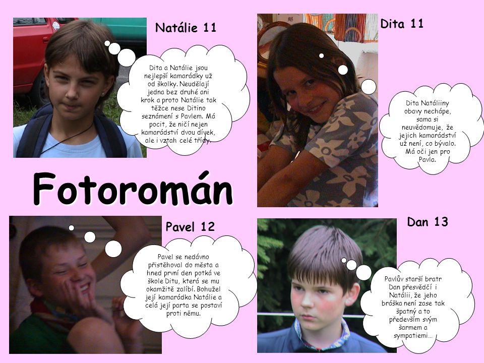 Natálie 11 Dita 11 Pavel 12 Dan 13 Dita a Natálie jsou nejlepší kamarádky už od školky.