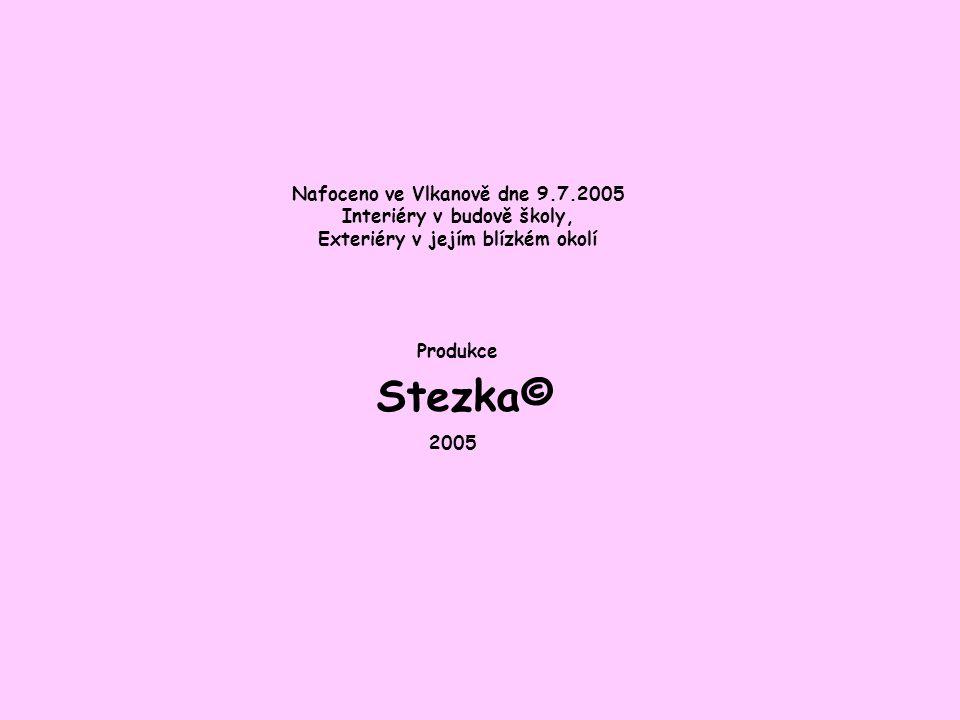Nafoceno ve Vlkanově dne 9.7.2005 Interiéry v budově školy, Exteriéry v jejím blízkém okolí Produkce Stezka© 2005