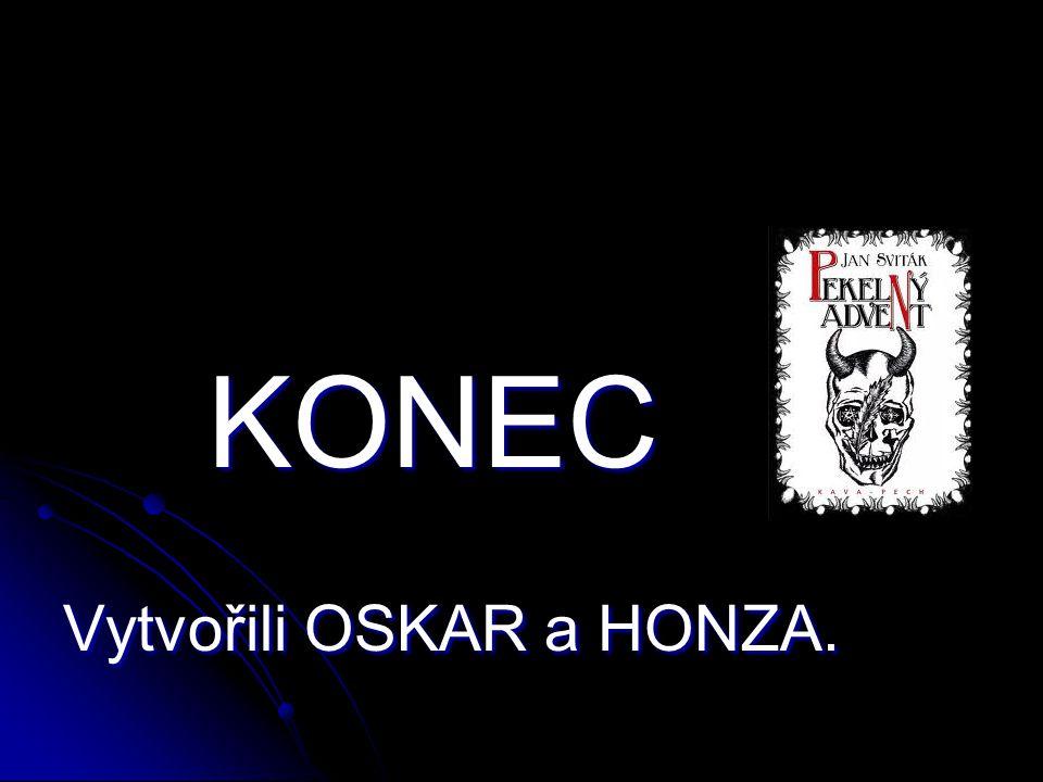 KONEC KONEC Vytvořili OSKAR a HONZA.