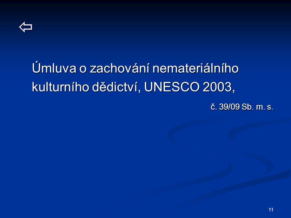 11  Úmluva o zachování nemateriálního Úmluva o zachování nemateriálního kulturního dědictví, UNESCO 2003, kulturního dědictví, UNESCO 2003, č. 39/09
