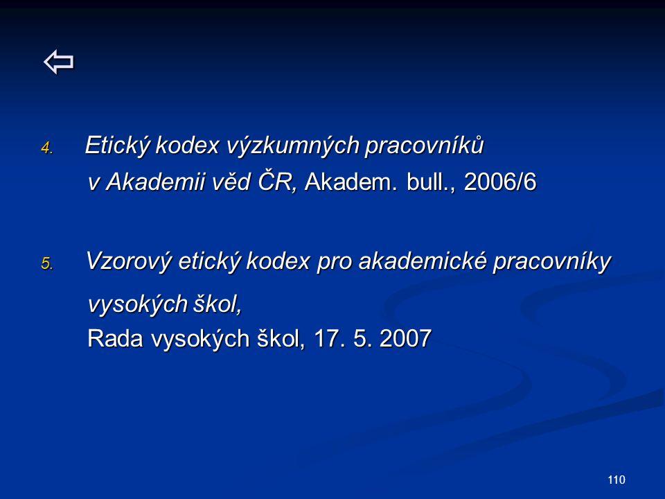 110  4. Etický kodex výzkumných pracovníků v Akademii věd ČR, Akadem. bull., 2006/6 v Akademii věd ČR, Akadem. bull., 2006/6 5. Vzorový etický kodex