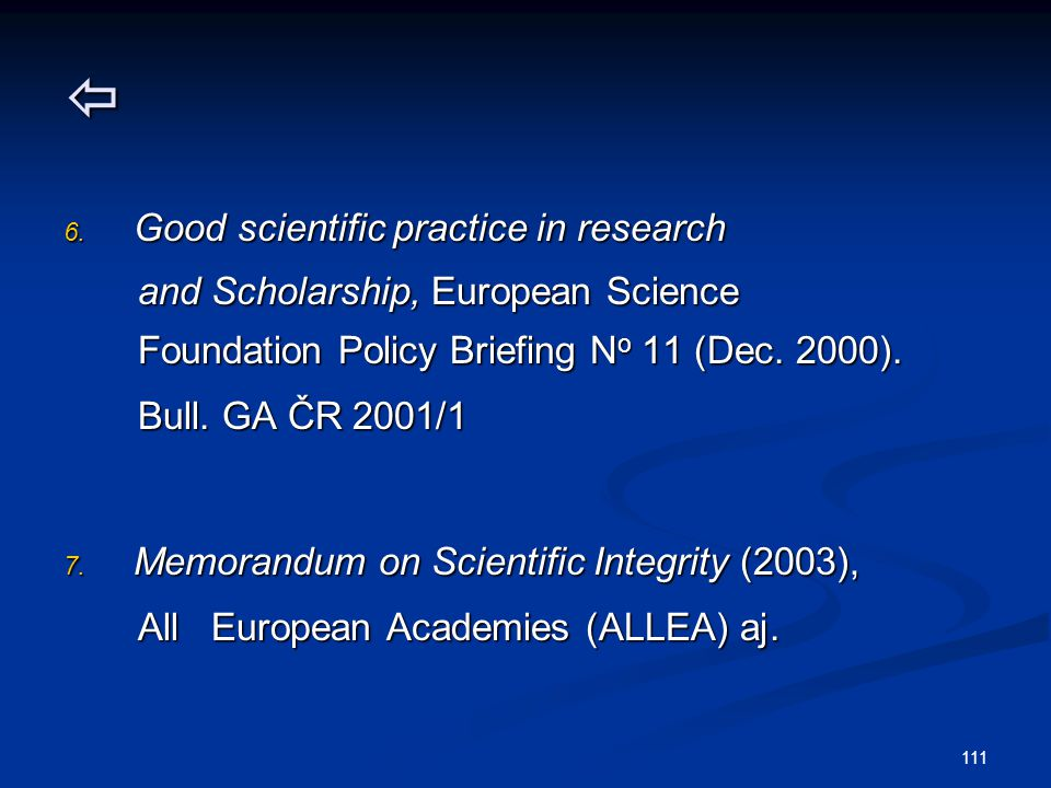 111  6. Good scientific practice in research and Scholarship, European Science and Scholarship, European Science Foundation Policy Briefing N o 11 (D
