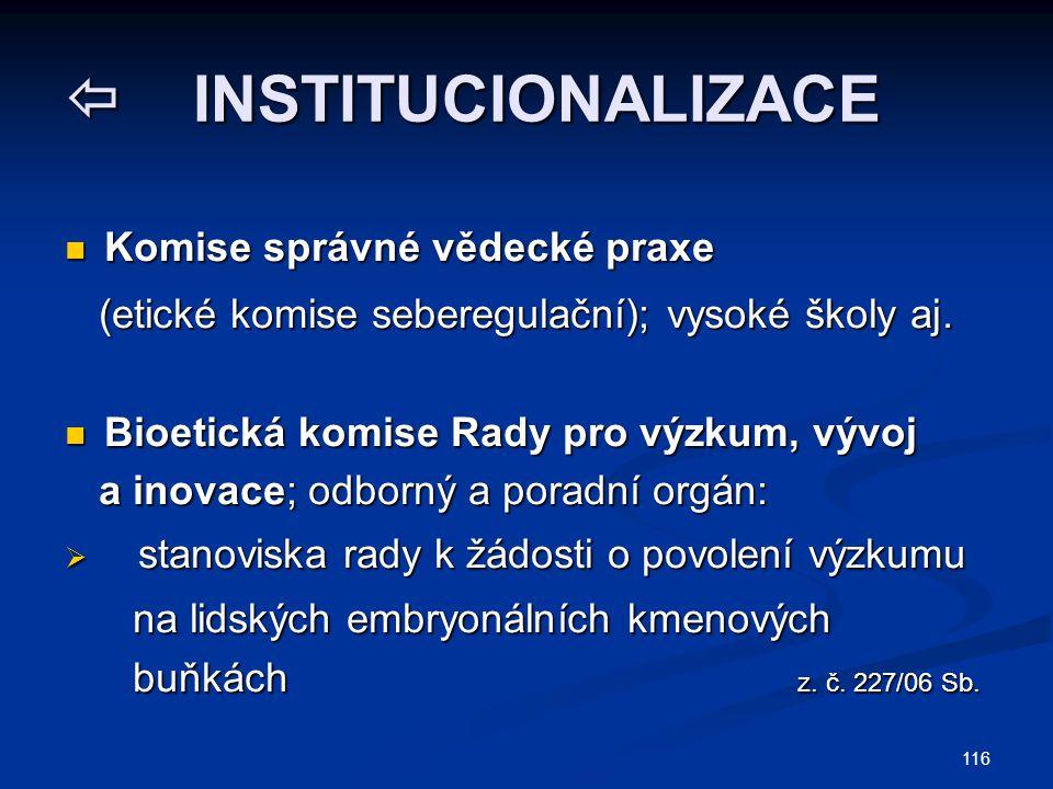 116  INSTITUCIONALIZACE Komise správné vědecké praxe Komise správné vědecké praxe (etické komise seberegulační); vysoké školy aj. (etické komise sebe