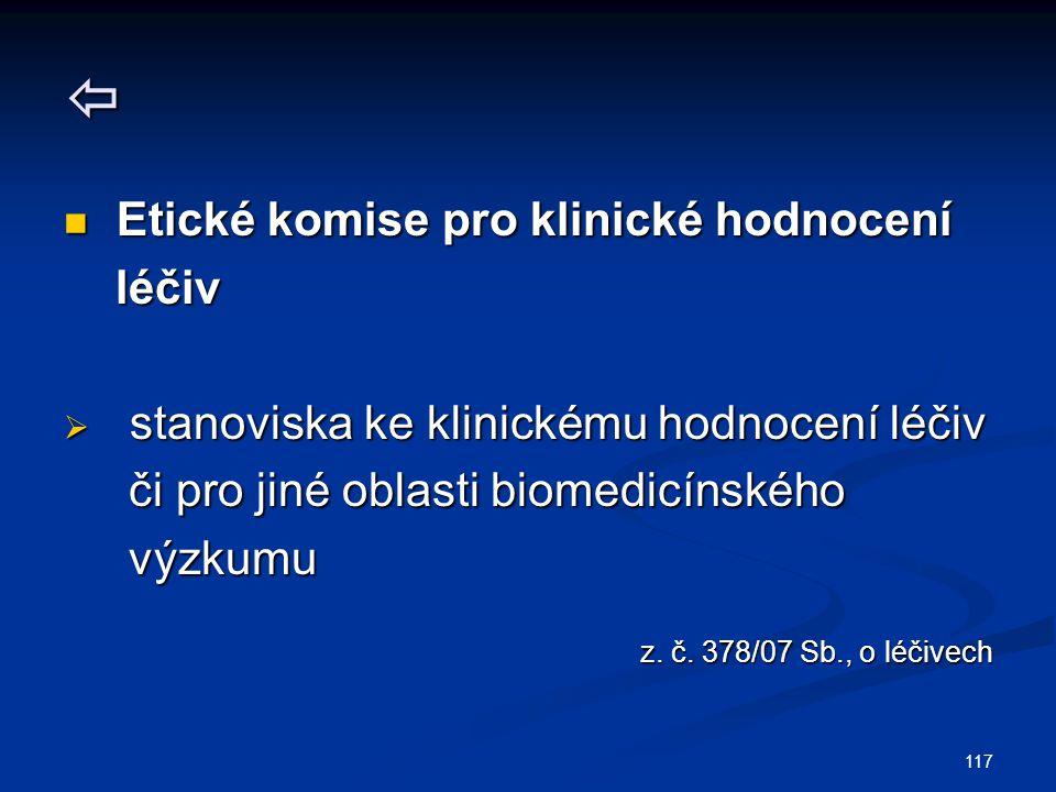 117  Etické komise pro klinické hodnocení Etické komise pro klinické hodnocení léčiv léčiv  stanoviska ke klinickému hodnocení léčiv či pro jiné obl