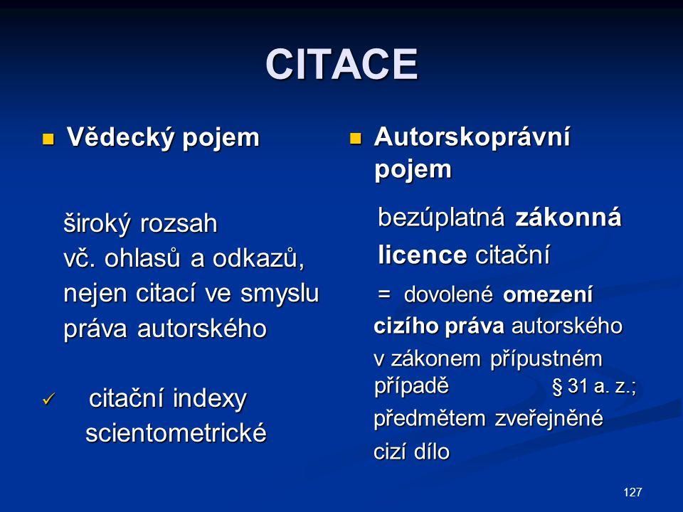 127 CITACE Vědecký pojem Vědecký pojem široký rozsah široký rozsah vč. ohlasů a odkazů, vč. ohlasů a odkazů, nejen citací ve smyslu nejen citací ve sm