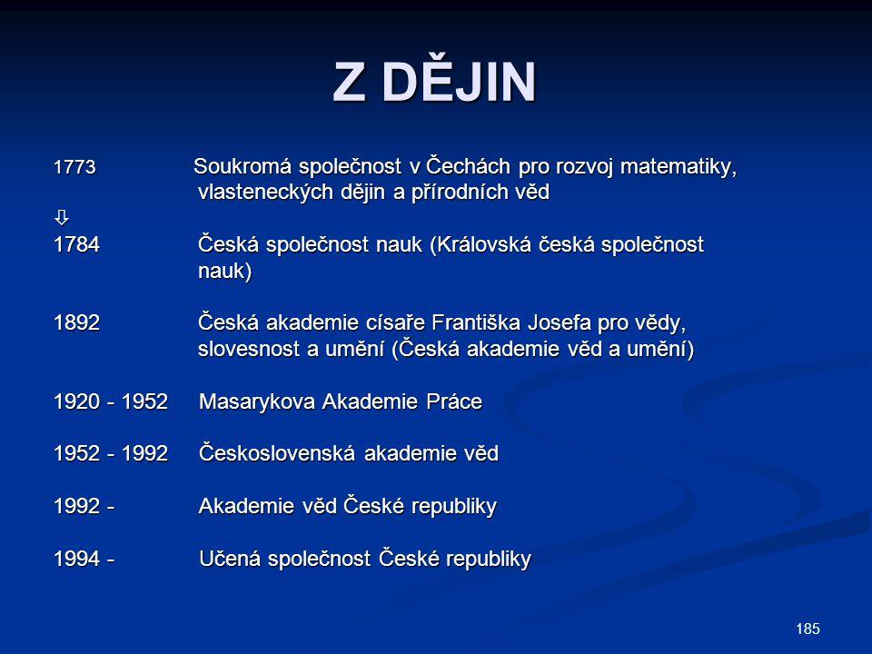 185 Z DĚJIN 1773 Soukromá společnost v Čechách pro rozvoj matematiky, vlasteneckých dějin a přírodních věd vlasteneckých dějin a přírodních věd 1784