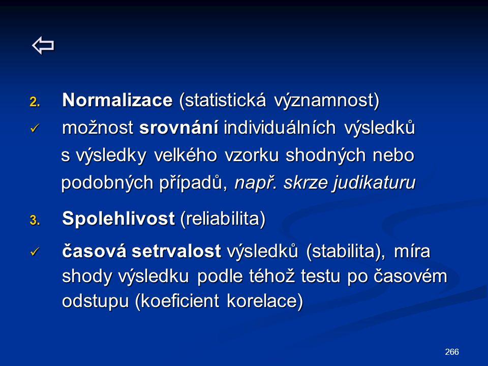 266  2. Normalizace (statistická významnost) možnost srovnání individuálních výsledků možnost srovnání individuálních výsledků s výsledky velkého vzo