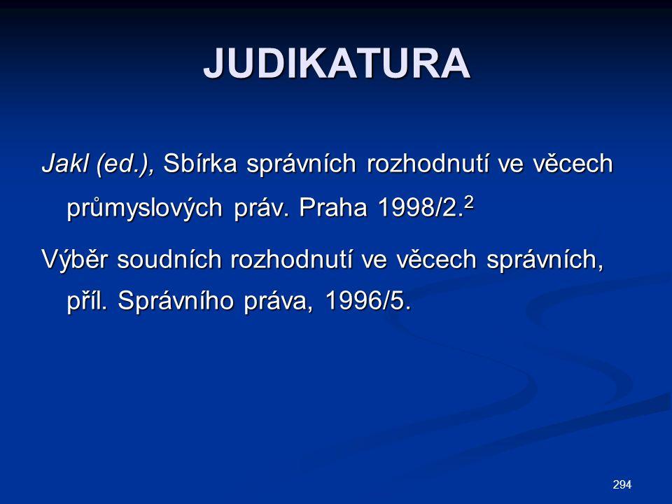 294 JUDIKATURA Jakl (ed.), Sbírka správních rozhodnutí ve věcech průmyslových práv. Praha 1998/2. 2 Výběr soudních rozhodnutí ve věcech správních, pří