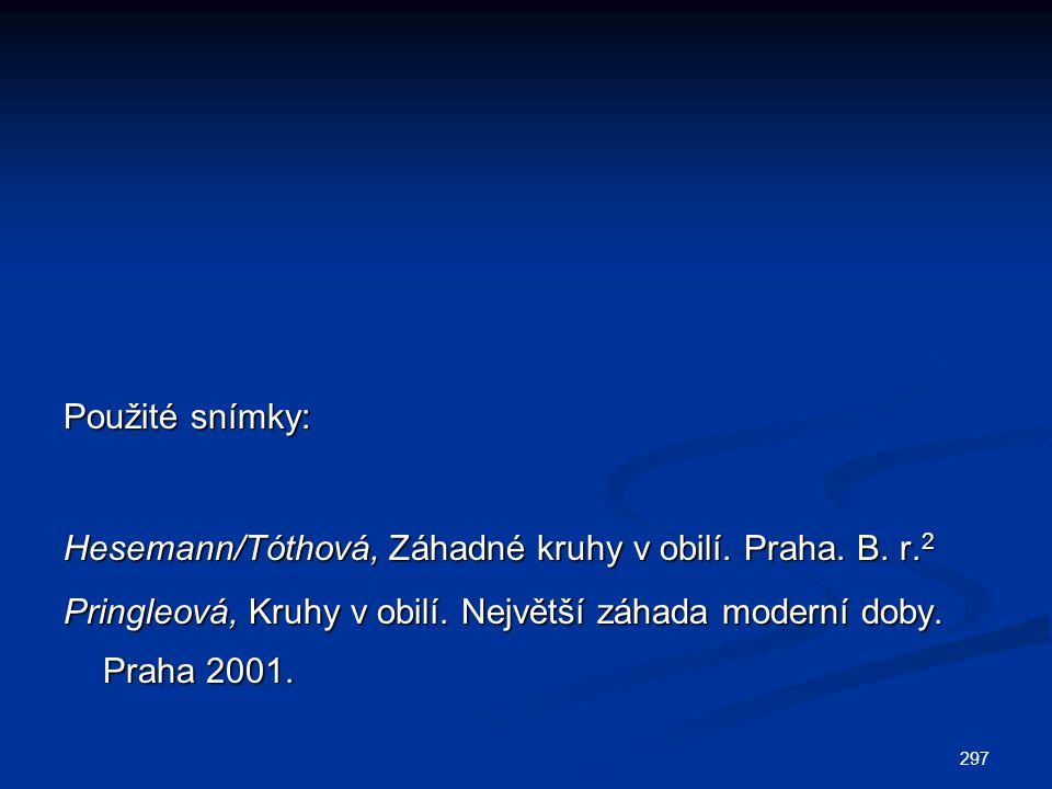 297 Použité snímky: Hesemann/Tóthová, Záhadné kruhy v obilí. Praha. B. r. 2 Pringleová, Kruhy v obilí. Největší záhada moderní doby. Praha 2001.