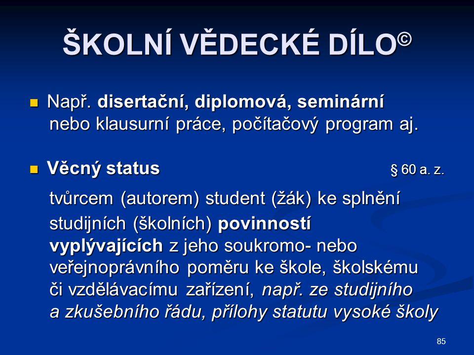 85 ŠKOLNÍ VĚDECKÉ DÍLO © Např. disertační, diplomová, seminární Např. disertační, diplomová, seminární nebo klausurní práce, počítačový program aj. ne