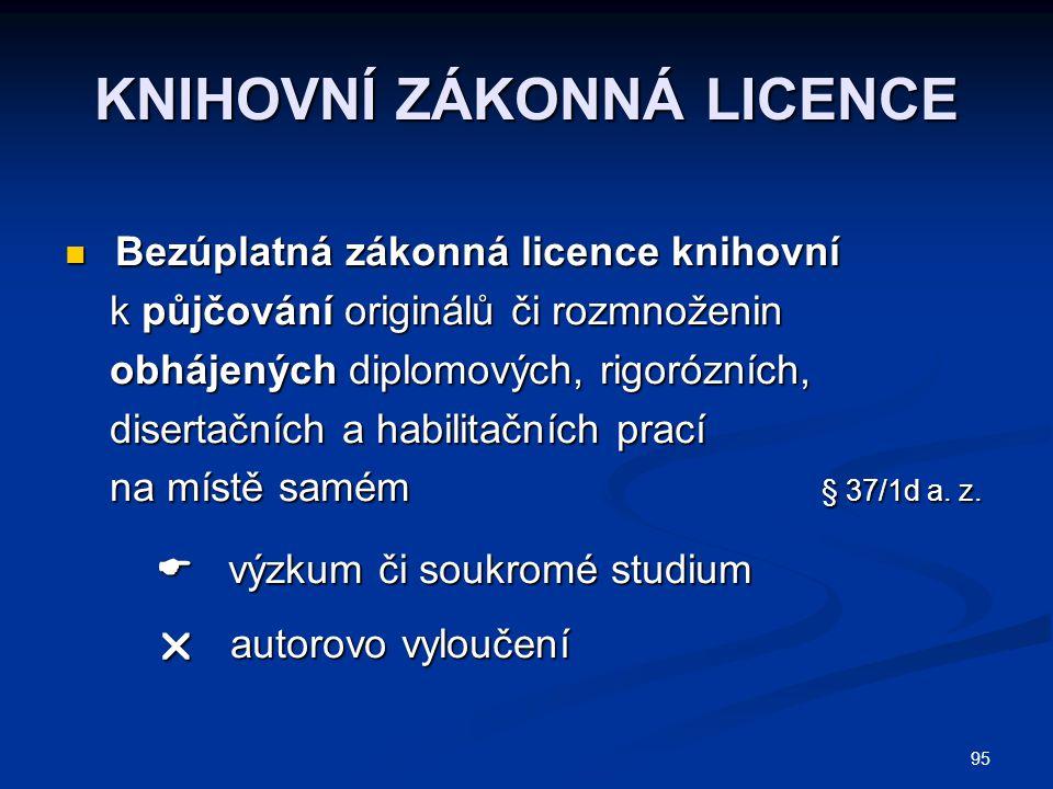 95 KNIHOVNÍ ZÁKONNÁ LICENCE Bezúplatná zákonná licence knihovní Bezúplatná zákonná licence knihovní k půjčování originálů či rozmnoženin k půjčování o
