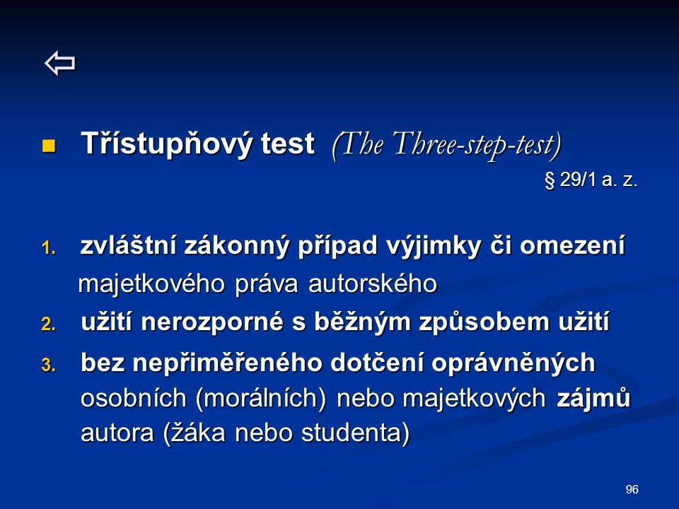 96  Třístupňový test (The Three-step-test) Třístupňový test (The Three-step-test) § 29/1 a. z. 1. zvláštní zákonný případ výjimky či omezení majetkov