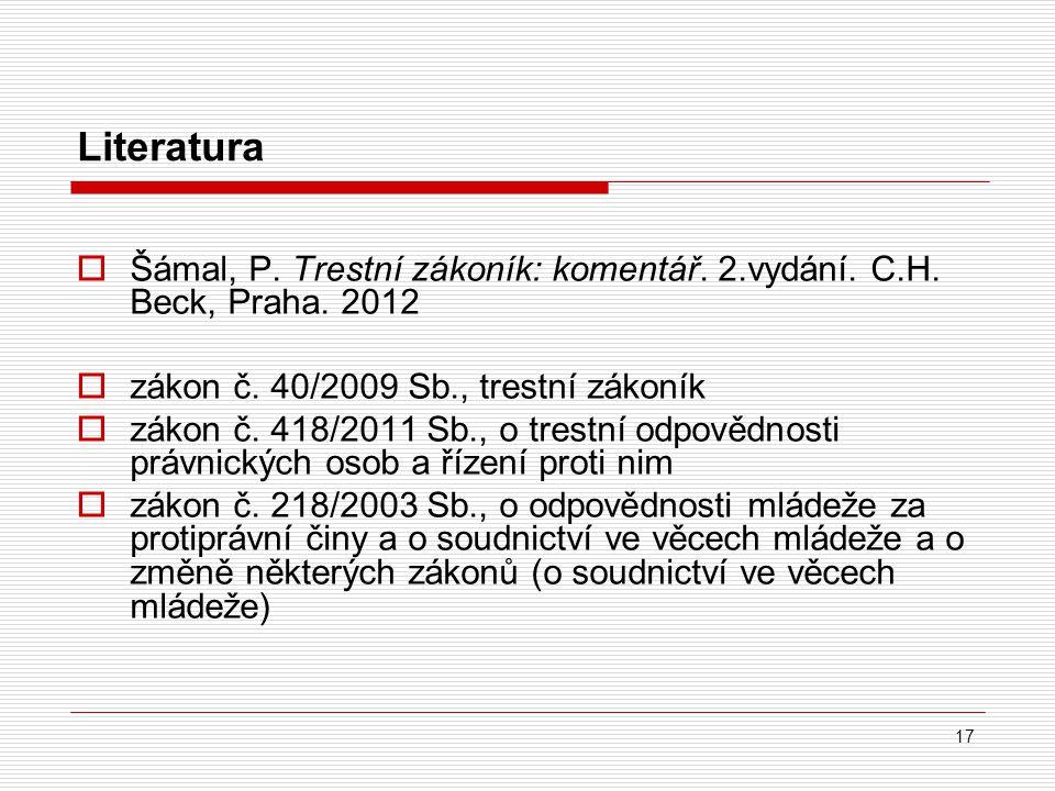 17 Literatura  Šámal, P. Trestní zákoník: komentář. 2.vydání. C.H. Beck, Praha. 2012  zákon č. 40/2009 Sb., trestní zákoník  zákon č. 418/2011 Sb.,