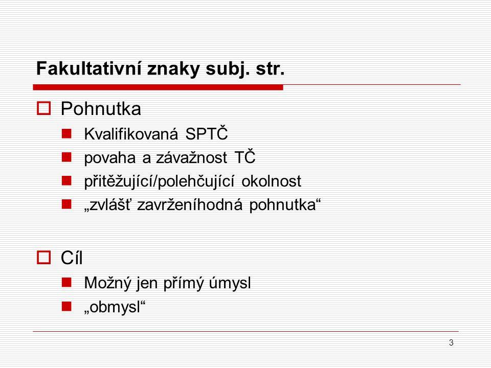 """Fakultativní znaky subj. str.  Pohnutka Kvalifikovaná SPTČ povaha a závažnost TČ přitěžující/polehčující okolnost """"zvlášť zavrženíhodná pohnutka""""  C"""