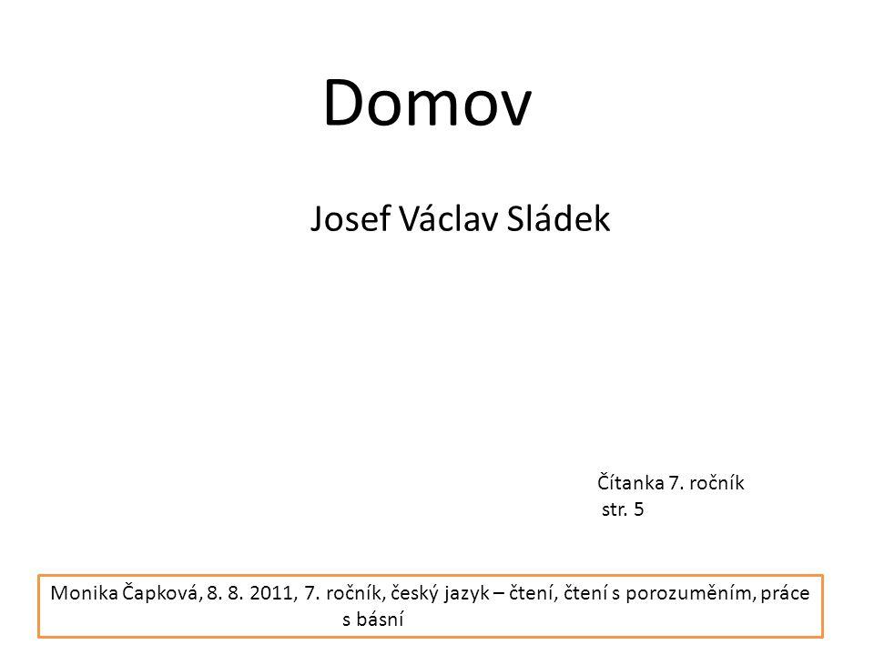 Domov Josef Václav Sládek Čítanka 7.ročník str. 5 Monika Čapková, 8.