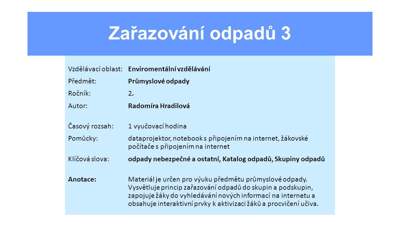 Zařazování odpadů 3 Vzdělávací oblast:Enviromentální vzdělávání Předmět:Průmyslové odpady Ročník:2.