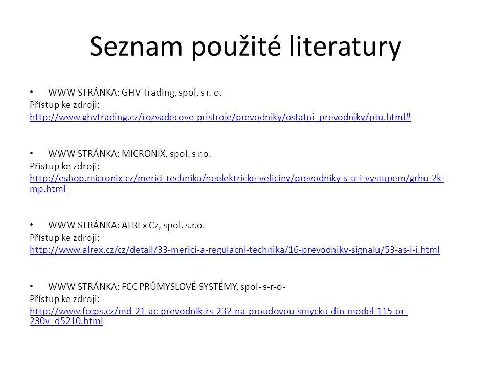 Seznam použité literatury WWW STRÁNKA: GHV Trading, spol. s r. o. Přístup ke zdroji: http://www.ghvtrading.cz/rozvadecove-pristroje/prevodniky/ostatni