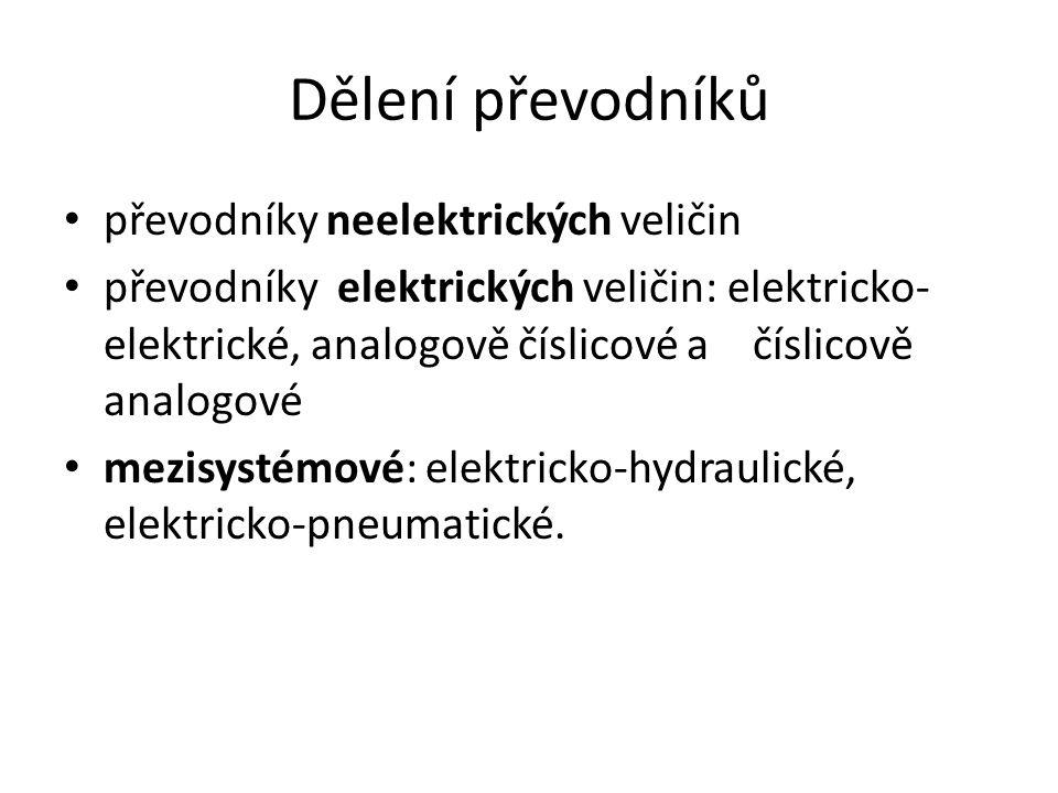 Dělení převodníků převodníky neelektrických veličin převodníky elektrických veličin: elektricko- elektrické, analogově číslicové a číslicově analogové