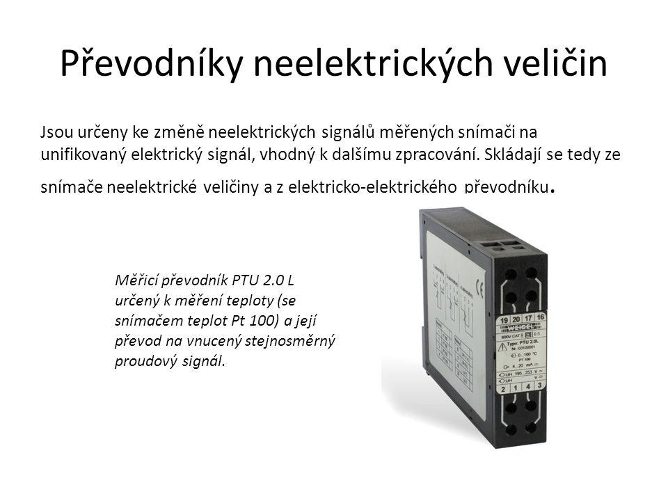 Převodníky neelektrických veličin Jsou určeny ke změně neelektrických signálů měřených snímači na unifikovaný elektrický signál, vhodný k dalšímu zpr