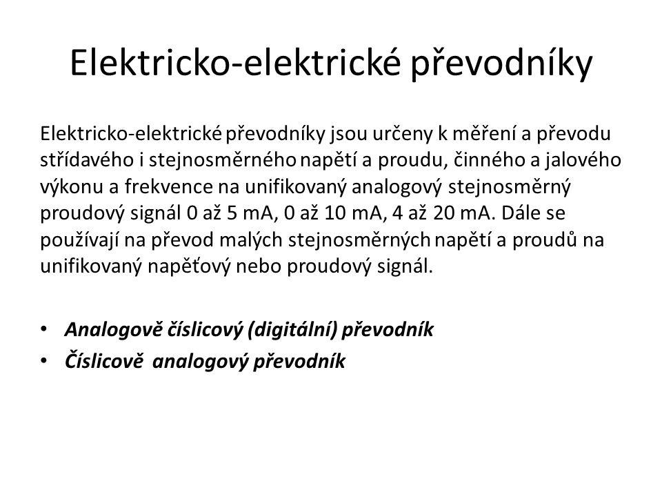 Elektricko-elektrické převodníky Elektricko-elektrické převodníky jsou určeny k měření a převodu střídavého i stejnosměrného napětí a proudu, činného