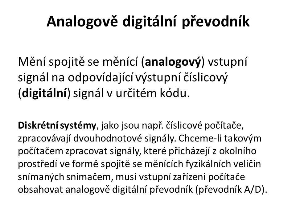 Analogově digitální převodník Mění spojitě se měnící (analogový) vstupní signál na odpovídající výstupní číslicový (digitální) signál v určitém kódu.