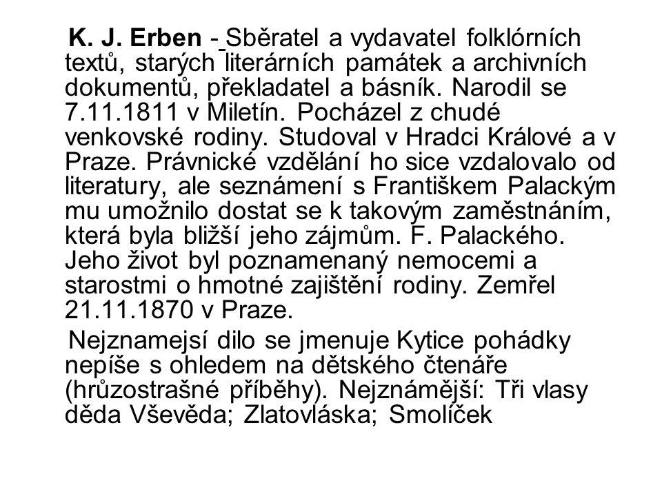 K. J. Erben - Sběratel a vydavatel folklórních textů, starých literárních památek a archivních dokumentů, překladatel a básník. Narodil se 7.11.1811 v
