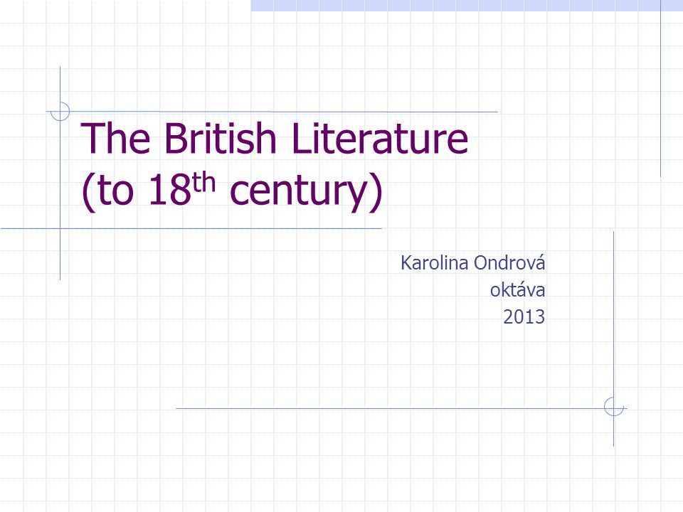The British Literature (to 18 th century) Karolina Ondrová oktáva 2013
