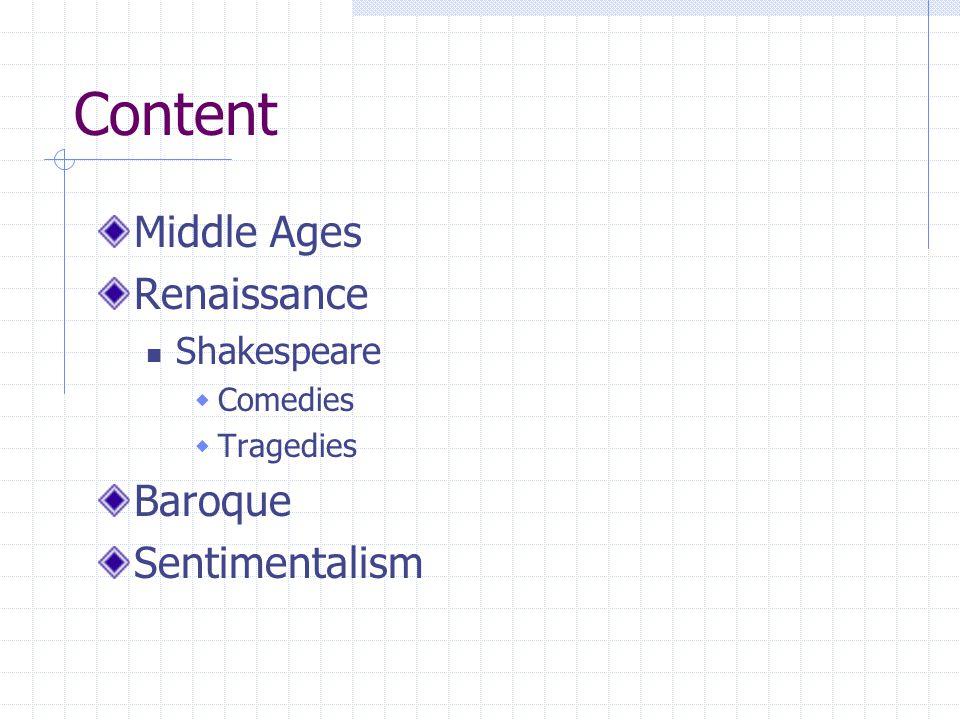 Content Middle Ages Renaissance Shakespeare  Comedies  Tragedies Baroque Sentimentalism