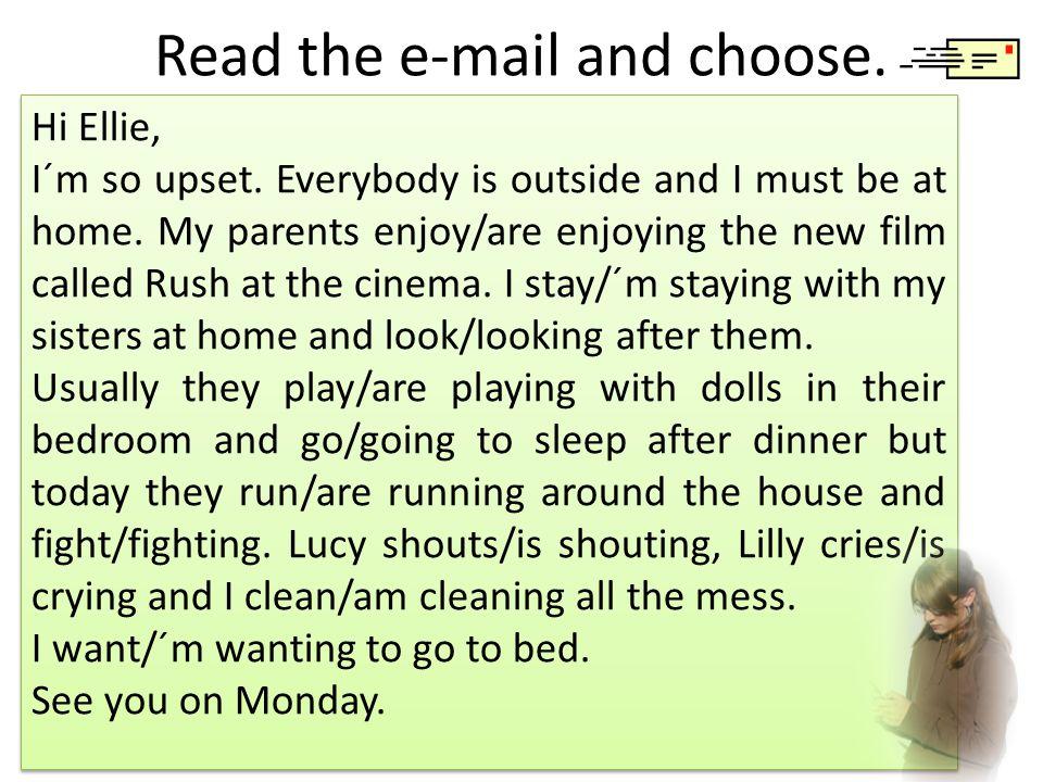 Read the e-mail and choose.Hi Ellie, I´m so upset.