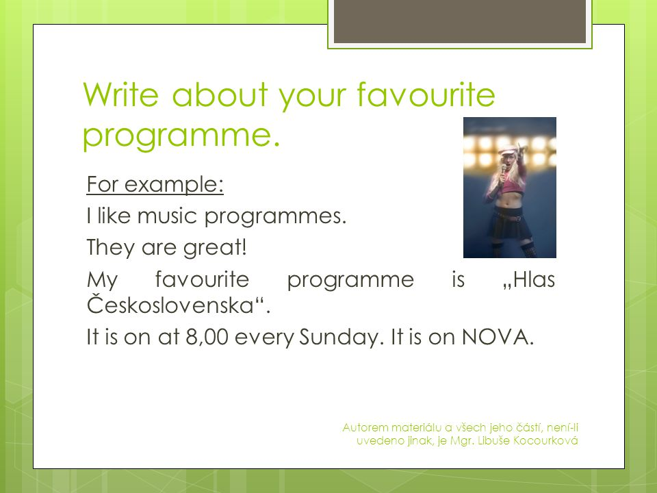 Write about your favourite programme. For example: I like music programmes.
