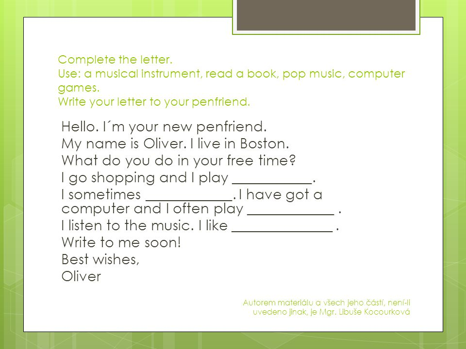 Complete the letter. Use: a musical instrument, read a book, pop music, computer games.