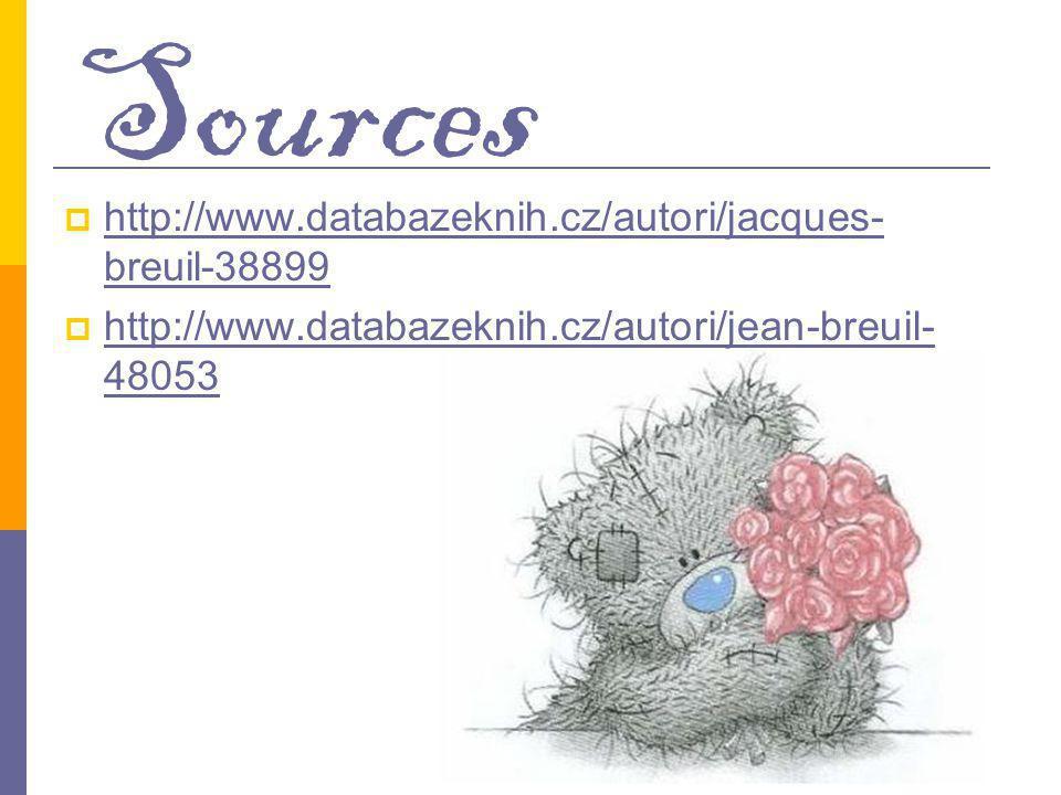 Sources  http://www.databazeknih.cz/autori/jacques- breuil-38899 http://www.databazeknih.cz/autori/jacques- breuil-38899  http://www.databazeknih.cz/autori/jean-breuil- 48053 http://www.databazeknih.cz/autori/jean-breuil- 48053