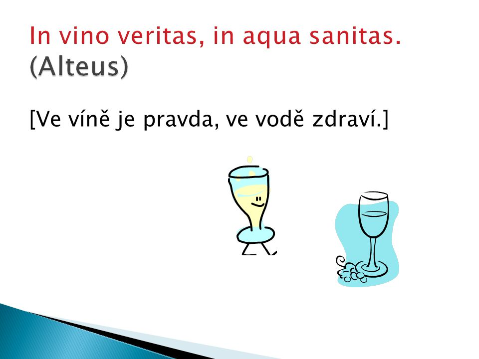 [Ve víně je pravda, ve vodě zdraví.]