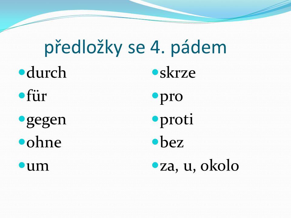 předložky se 4. pádem durch für gegen ohne um skrze pro proti bez za, u, okolo