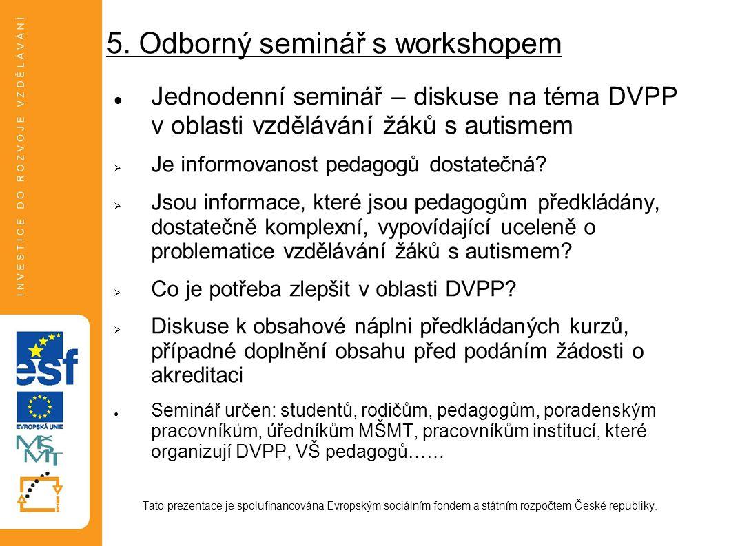 5. Odborný seminář s workshopem Jednodenní seminář – diskuse na téma DVPP v oblasti vzdělávání žáků s autismem  Je informovanost pedagogů dostatečná?
