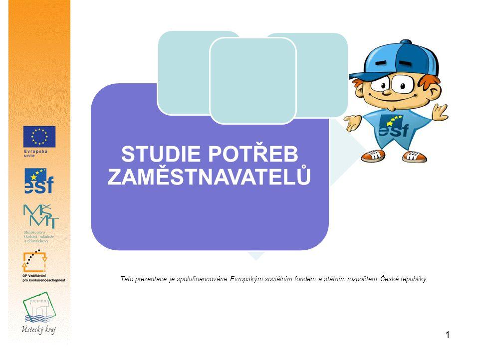 1 STUDIE POTŘEB ZAMĚSTNAVATELŮ Tato prezentace je spolufinancována Evropským sociálním fondem a státním rozpočtem České republiky