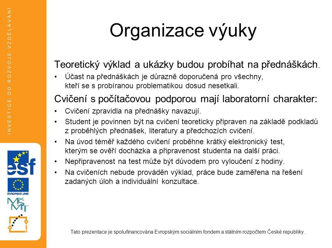 Organizace výuky Teoretický výklad a ukázky budou probíhat na přednáškách. Účast na přednáškách je důrazně doporučená pro všechny, kteří se s probíran