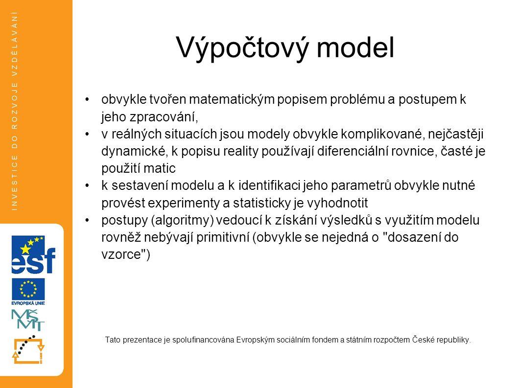 Výpočtový model obvykle tvořen matematickým popisem problému a postupem k jeho zpracování, v reálných situacích jsou modely obvykle komplikované, nejč