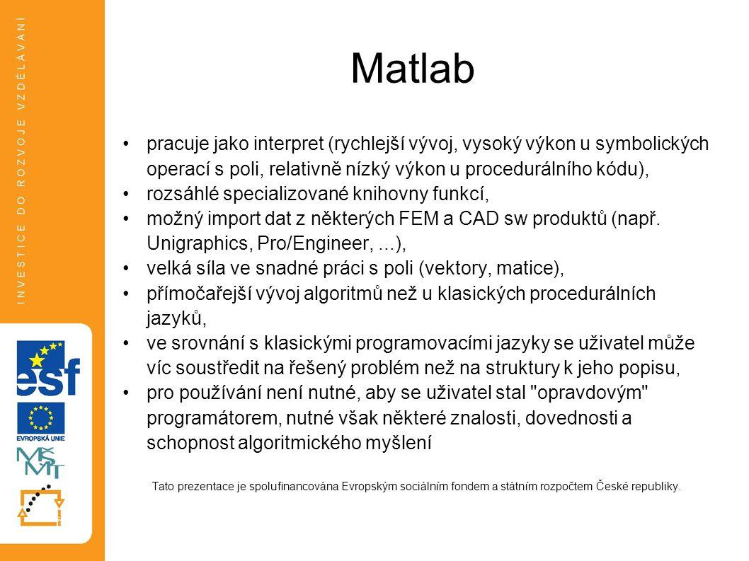 Matlab pracuje jako interpret (rychlejší vývoj, vysoký výkon u symbolických operací s poli, relativně nízký výkon u procedurálního kódu), rozsáhlé spe