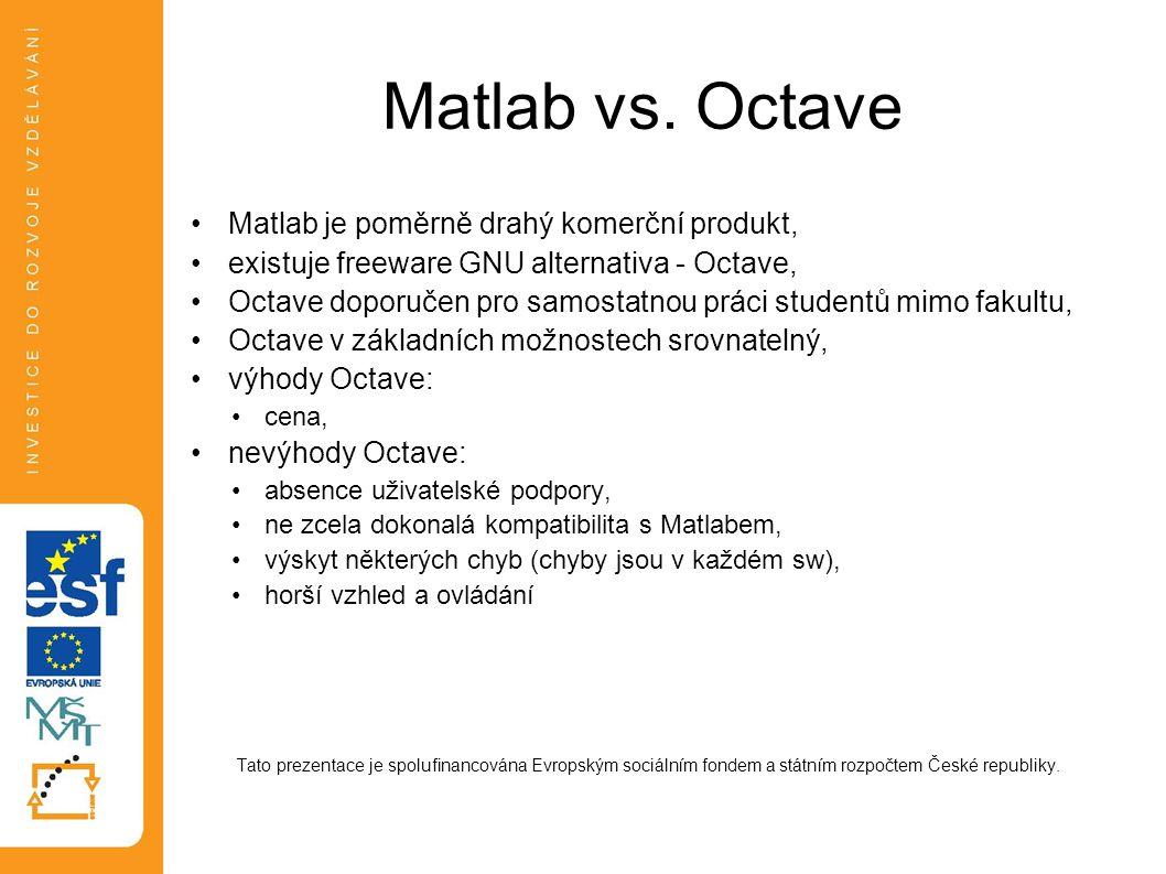 Matlab vs. Octave Matlab je poměrně drahý komerční produkt, existuje freeware GNU alternativa - Octave, Octave doporučen pro samostatnou práci student