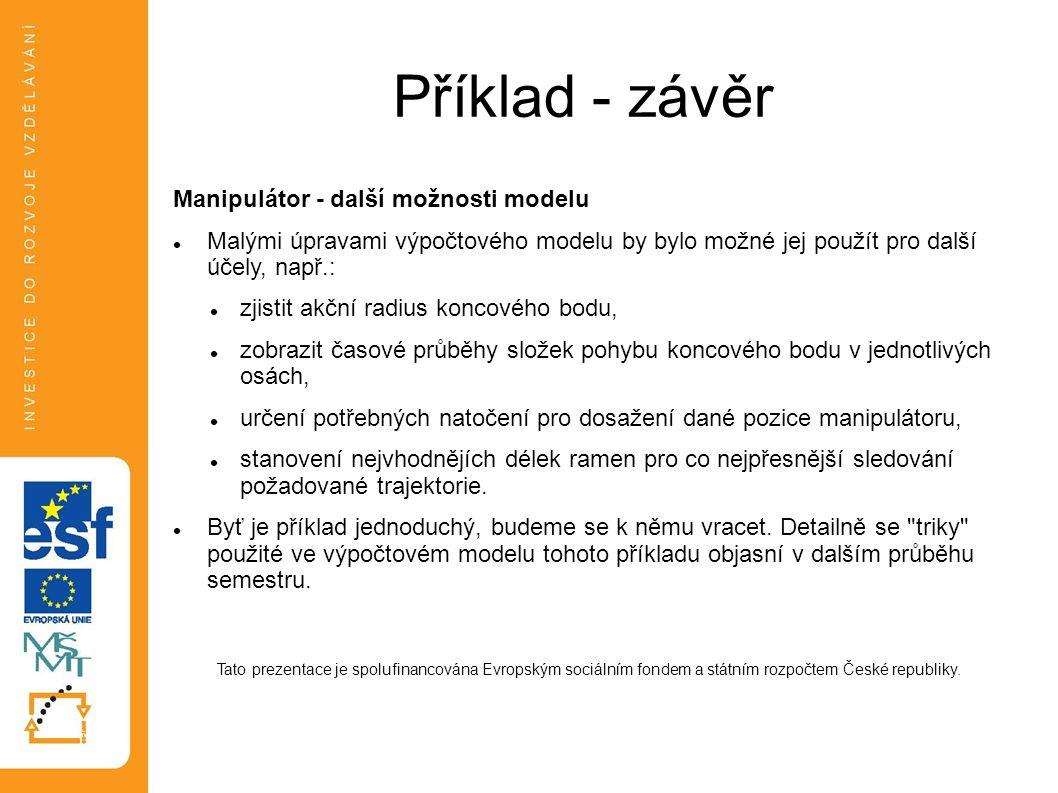 Příklad - závěr Manipulátor - další možnosti modelu Malými úpravami výpočtového modelu by bylo možné jej použít pro další účely, např.: zjistit akční