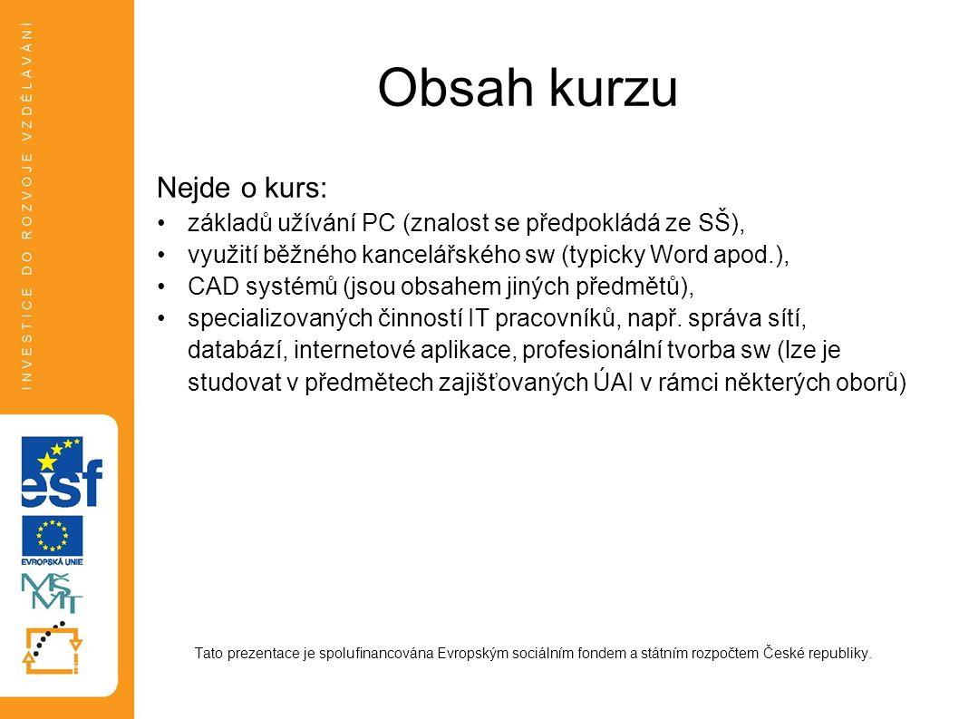 Obsah kurzu Nejde o kurs: základů užívání PC (znalost se předpokládá ze SŠ), využití běžného kancelářského sw (typicky Word apod.), CAD systémů (jsou